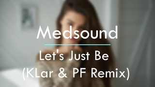 Medsound ft. Maria Estrella – Let's Just Be (KLar & PF Remix)