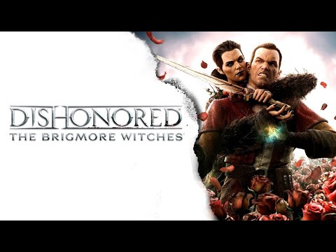 Dishonored The Brigmore Witches Часть 4 Жанр RPG 2013