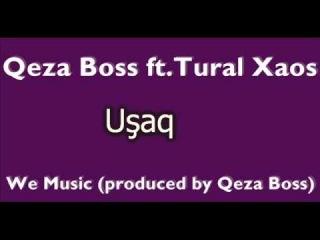 Qeza Boss ft. Tural Xaos - Ushaq