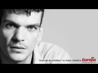 Exercitii de echilibru cu Tudor Chirila la Europa FM Episodul 15