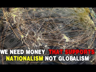 ♞ Bill Still - We Need Money That Supports Nationalism Not Globalism! ♘