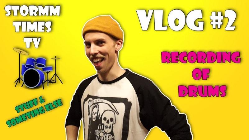 STORMM TIMES VLOG 2 Drums recording