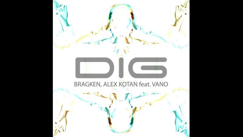 BRAGKEN Alex Kotan Dig feat VANO