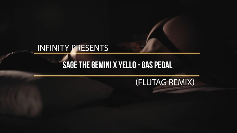 Sage The Gemini x Yello Gas Pedal Flutag Remix INFINITY enjoybeauty