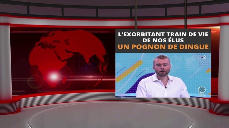 L'EXORBITANT TRAIN DE VIE DE NOS ELUS UN POGNON DE DINGUE