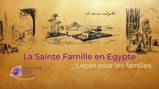 La Sainte Famille en Egypte – Leçon pour les familles   Visions de Maria Valtorta