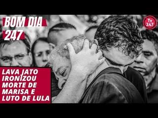 Bom dia 247 : Lava Jato ironizou morte de Marisa e luto de Lula