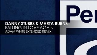 Danny Stubbs & Marta Burns - Falling In Love Again (Adam White Extended Remix)
