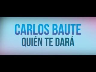 Carlos Baute - ¿Quién te dará? (Lyric Video)