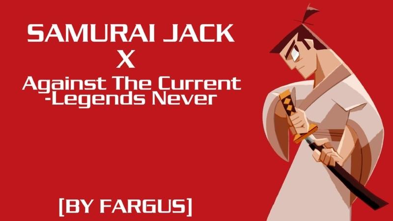 SAMURAI JACK X AGAINST THE CURRENT LEGENDS NEVER BY FARGUS