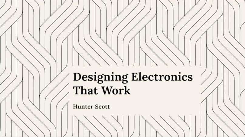 Designing Electronics that Work [2021] Hunter Scott