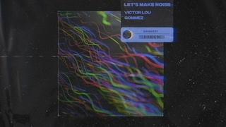 Victor Lou, Gommez - Let's Make Noise (Official Audio)
