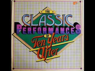 Ten Years After : The Classic Performances Of Ten Years After1976