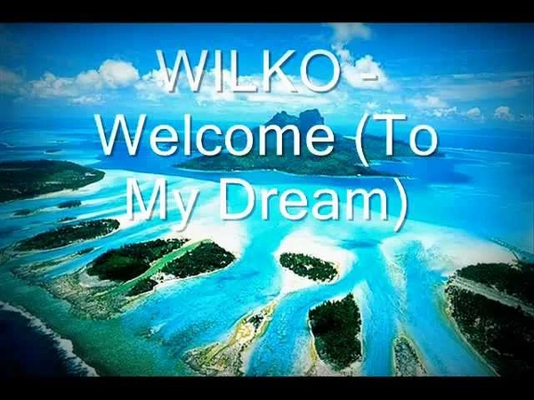 WILKO - Welcome To My Dream