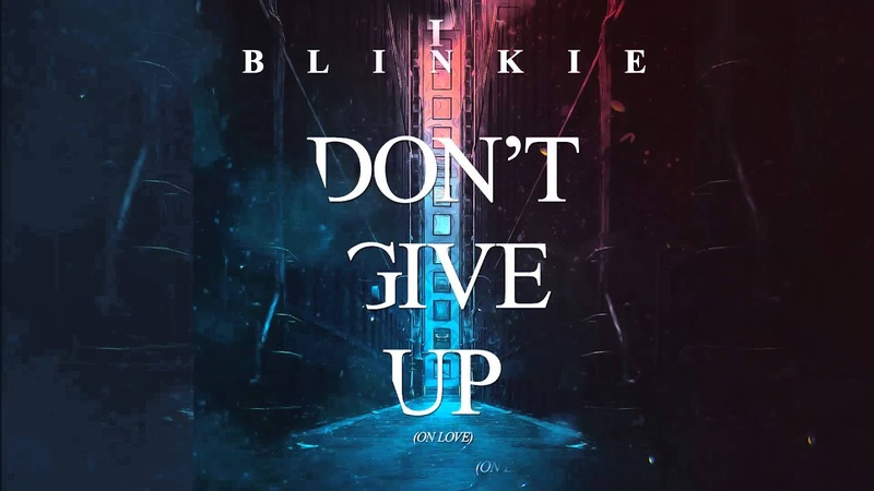 Blinkie Don't Give Up On Love Official