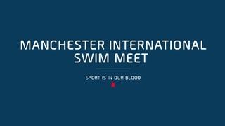 MANCHESTER INTERNATIONAL SWIM MEET (50m)  - Day 1 Finals