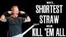 What if The Shortest Straw Was On Kill 'Em All?